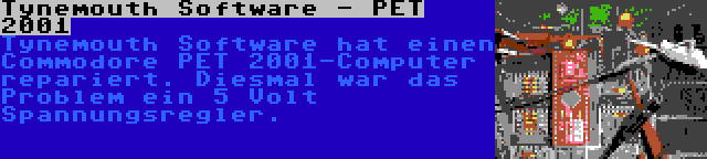 Tynemouth Software - PET 2001 | Tynemouth Software hat einen Commodore PET 2001-Computer repariert. Diesmal war das Problem ein 5 Volt Spannungsregler.