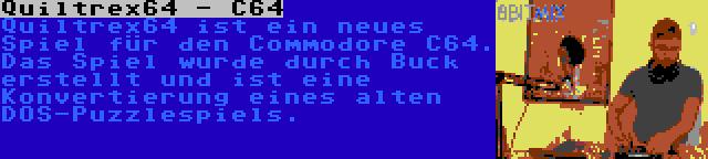 Quiltrex64 - C64 | Quiltrex64 ist ein neues Spiel für den Commodore C64. Das Spiel wurde durch Buck erstellt und ist eine Konvertierung eines alten DOS-Puzzlespiels.