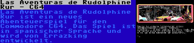 Las Aventuras de Rudolphine Rur - C64 | Las Aventuras de Rudolphine Rur ist ein neues Abenteuerspiel für den Commodore C64. Das Spiel ist in spanischer Sprache und wird von Errazking entwickelt.