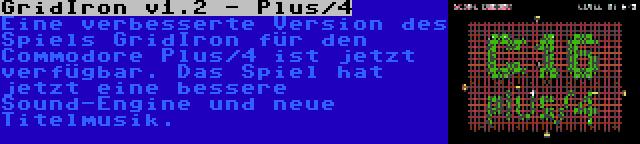GridIron v1.2 - Plus/4 | Eine verbesserte Version des Spiels GridIron für den Commodore Plus/4 ist jetzt verfügbar. Das Spiel hat jetzt eine bessere Sound-Engine und neue Titelmusik.