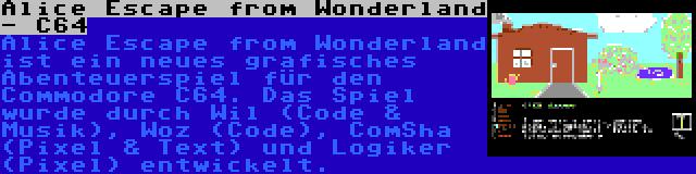 Alice Escape from Wonderland - C64 | Alice Escape from Wonderland ist ein neues grafisches Abenteuerspiel für den Commodore C64. Das Spiel wurde durch Wil (Code & Musik), Woz (Code), ComSha (Pixel & Text) und Logiker (Pixel) entwickelt.