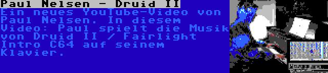 Paul Nelsen - Druid II | Ein neues YouTube-Video von Paul Nelsen. In diesem Video: Paul spielt die Musik von Druid II / Fairlight Intro C64 auf seinem Klavier.