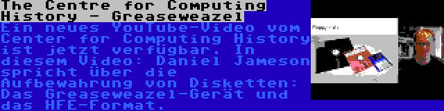 The Centre for Computing History - Greaseweazel | Ein neues YouTube-Video vom Center for Computing History ist jetzt verfügbar. In diesem Video: Daniel Jameson spricht über die Aufbewahrung von Disketten: Das Greaseweazel-Gerät und das HFE-Format.