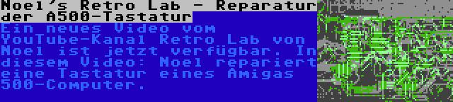 Noel's Retro Lab - Reparatur der A500-Tastatur | Ein neues Video vom YouTube-Kanal Retro Lab von Noel ist jetzt verfügbar. In diesem Video: Noel repariert eine Tastatur eines Amigas 500-Computer.