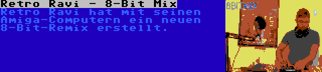 Retro Ravi - 8-Bit Mix | Retro Ravi hat mit seinen Amiga-Computern ein neuen 8-Bit-Remix erstellt.