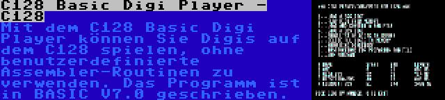 C128 Basic Digi Player - C128 | Mit dem C128 Basic Digi Player können Sie Digis auf dem C128 spielen, ohne benutzerdefinierte Assembler-Routinen zu verwenden. Das Programm ist in BASIC V7.0 geschrieben.