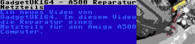 GadgetUK164 - A500 Reparatur Netzteils | Ein neues Video von GadgetUK164. In diesem Video die Reparatur eines Netzteils für den Amiga A500 Computer.