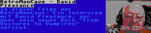 RetroManCave - David Pleasance | In dieser Folge der RetroManCave: Ein Interview mit David Pleasance, der über sein neues Buch From Vultures to Vampires spricht.