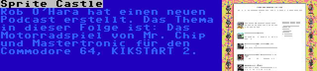 Sprite Castle | Rob O'Hara hat einen neuen Podcast erstellt. Das Thema in dieser Folge ist: Das Motorradspiel von Mr. Chip und Mastertronic für den Commodore 64, KIKSTART 2.