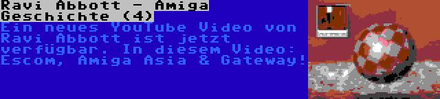 Ravi Abbott - Amiga Geschichte (4) | Ein neues YouTube Video von Ravi Abbott ist jetzt verfügbar. In diesem Video: Escom, Amiga Asia & Gateway!