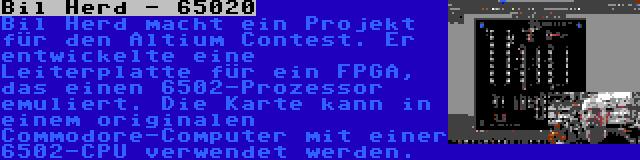 Bil Herd - 65020 | Bil Herd macht ein Projekt für den Altium Contest. Er entwickelte eine Leiterplatte für ein FPGA, das einen 6502-Prozessor emuliert. Die Karte kann in einem originalen Commodore-Computer mit einer 6502-CPU verwendet werden.