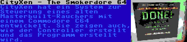 CityXen - The Smokerdore 64 | CityXen hat ein System zur Steuerung eines alten Masterbuilt-Rauchers mit einem Commodore C64 entwickelt. Sie zeigen auch, wie der Controller erstellt und das Programm erstellt wird.
