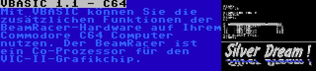 VBASIC 1.1 - C64 | Mit VBASIC können Sie die zusätzlichen Funktionen der BeamRacer-Hardware auf Ihrem Commodore C64 Computer nutzen. Der BeamRacer ist ein Co-Prozessor für den VIC-II-Grafikchip.