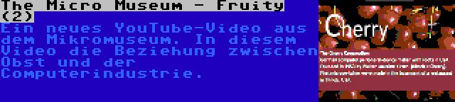 The Micro Museum - Fruity (2) | Ein neues YouTube-Video aus dem Mikromuseum. In diesem Video die Beziehung zwischen Obst und der Computerindustrie.