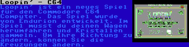Loopin' - C64 | Loopin' ist ein neues Spiel für den Commodore C64 Computer. Das Spiel wurde von Endurion entwickelt. Im Spiel musst du deinen Wagen herumfahren und Kristallen sammeln. Um Ihre Richtung zu ändern, können Sie die Kreuzungen ändern.