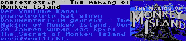 onaretrotrip - The making of Monkey Island | Der YouTube-Kanal onaretrotrip hat einen Dokumentarfilm gedreht - The Making of Monkey Island. Vor 30 Jahren wurde das Spiel The Secret of Monkey Island veröffentlicht.