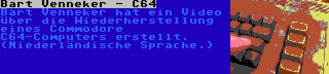 Bart Venneker - C64 | Bart Venneker hat ein Video über die Wiederherstellung eines Commodore C64-Computers erstellt. (Niederländische Sprache.)