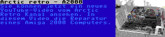 Arctic retro - A2000 | Sie können jetzt ein neues YouTube-Video vom Arctic Retro Kanal ansehen. In diesem Video die Reparatur eines Amiga 2000 Computers.