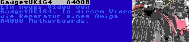 GadgetUK164 - A4000 | Ein neues Video von GadgetUK164. In diesem Video die Reparatur eines Amiga A4000 Motherboards.