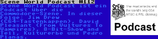 Scene World Podcast #112 | Scene World Podcast ist ein Podcast über die Commodore-Szene. In dieser Folge: Jim Drew (C64-Tastenkappen), David Pleasant (From Vultures To Vampires), 8-Bit-Show and Tell, Kulturerbe und Pedro Planas.