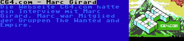 C64.com - Marc Girard | Die Webseite C64.com hatte ein Interview mit Marc Girard. Marc war Mitglied der Gruppen The Wanted and Empire.