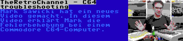 TheRetroChannel - C64 troubleshooting | Mark Sawicki hat ein neues Video gemacht. In diesem Video erklärt Mark die Fehlerbehebung bei einem Commodore C64-Computer.