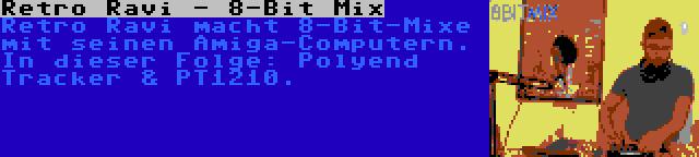 Retro Ravi - 8-Bit Mix | Retro Ravi macht 8-Bit-Mixe mit seinen Amiga-Computern. In dieser Folge: Polyend Tracker & PT1210.