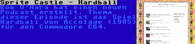 Sprite Castle - Hardball | Rob O'Hara hat einen neuen Podcast erstellt. Thema dieser Episode ist das Spiel Hardball von Accolade (1985) für den Commodore C64.