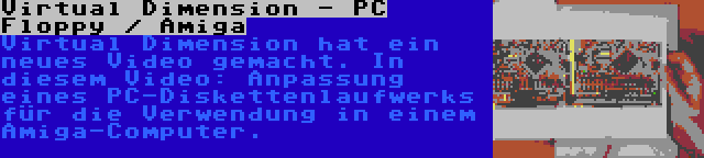 Virtual Dimension - PC Floppy / Amiga | Virtual Dimension hat ein neues Video gemacht. In diesem Video: Anpassung eines PC-Diskettenlaufwerks für die Verwendung in einem Amiga-Computer.