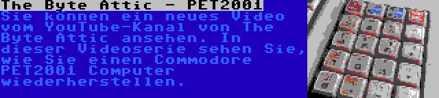 The Byte Attic - PET2001   Sie können ein neues Video vom YouTube-Kanal von The Byte Attic ansehen. In dieser Videoserie sehen Sie, wie Sie einen Commodore PET2001 Computer wiederherstellen.