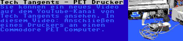 Tech Tangents - PET Drucker   Sie können ein neues Video auf dem YouTube-Kanal von Tech Tangents ansehen. In diesem Video: Anschließen eines Druckers an einen Commodore PET Computer.