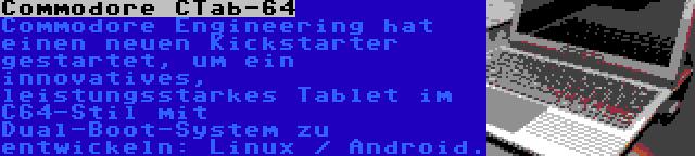 Commodore CTab-64 | Commodore Engineering hat einen neuen Kickstarter gestartet, um ein innovatives, leistungsstarkes Tablet im C64-Stil mit Dual-Boot-System zu entwickeln: Linux / Android.