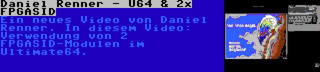 Daniel Renner - U64 & 2x FPGASID | Ein neues Video von Daniel Renner. In diesem Video: Verwendung von 2 FPGASID-Modulen im Ultimate64.