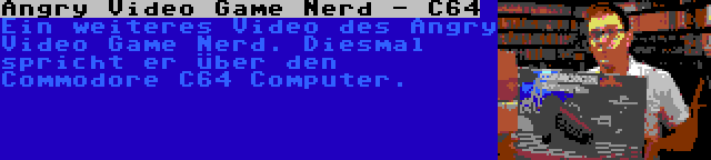 Angry Video Game Nerd - C64 | Ein weiteres Video des Angry Video Game Nerd. Diesmal spricht er über den Commodore C64 Computer.