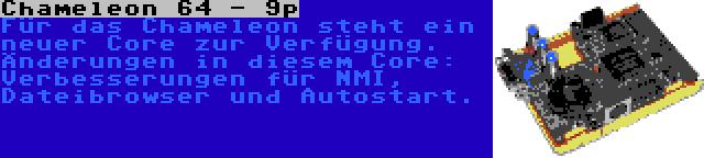 Chameleon 64 - 9p | Für das Chameleon steht ein neuer Core zur Verfügung. Änderungen in diesem Core: Verbesserungen für NMI, Dateibrowser und Autostart.