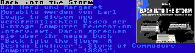 Back into the Storm | Bil Herd und Margaret Morabito werden von Earl Evans in diesem neu veröffentlichten Video der Vintage Computer Federation interviewt. Darin sprechen sie über ihr neues Buch Back into the Storm: A Design Engineer's Story of Commodore Computers in the 1980s.