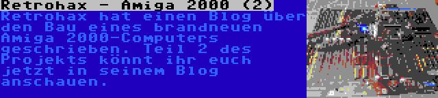 Retrohax - Amiga 2000 (2) | Retrohax hat einen Blog über den Bau eines brandneuen Amiga 2000-Computers geschrieben. Teil 2 des Projekts könnt ihr euch jetzt in seinem Blog anschauen.