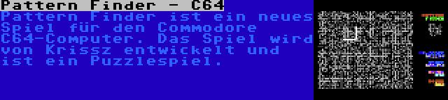 Pattern Finder - C64 | Pattern Finder ist ein neues Spiel für den Commodore C64-Computer. Das Spiel wird von Krissz entwickelt und ist ein Puzzlespiel.