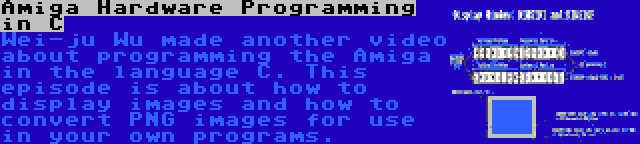 Amiga Hardware Programming in C | Wei-ju Wu made another video about programming the Amiga in the language C. This episode is about how to display images and how to convert PNG images for use in your own programs.