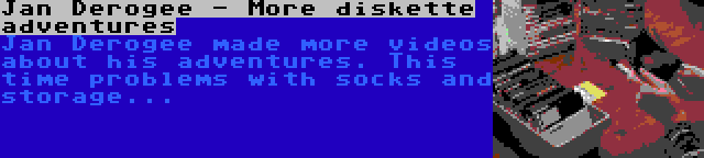 Jan Derogee - More diskette adventures | Jan Derogee made more videos about his adventures. This time problems with socks and storage...