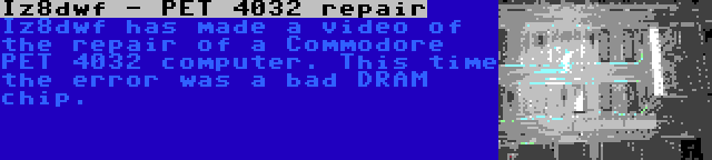 Iz8dwf - PET 4032 repair | Iz8dwf has made a video of the repair of a Commodore PET 4032 computer. This time the error was a bad DRAM chip.