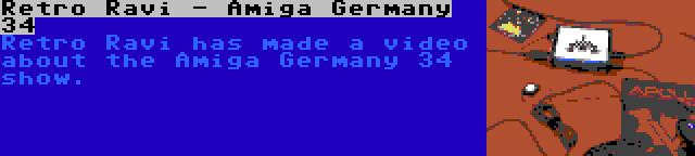 Retro Ravi - Amiga Germany 34 | Retro Ravi has made a video about the Amiga Germany 34 show.