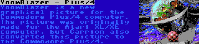 YoomBlazer - Plus/4 | YoomBlazer is a new graphical picture for the Commodore Plus/4 computer. The picture was originally made for the Atari XL/XE computer, but Carrion also converted this picture to the Commodore Plus/4.