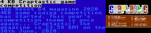 4 KB Craptastic game competition | The Reset 64 magazine 2020 4KB game coding competition has started. This year's competition theme is once again... Craptastic! The deadline is 23:59 GMT on the 30th June, 2020.