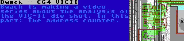 Bwack - C64 VICII   Bwack is making a video series about the analysis of the VIC-II die shot. In this part: The address counter.