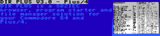 DIR PLUS V3.0 - Plus/4   DIR PLUS is a SD2IEC browser, program starter and file manager solution for your Commodore 64 and Plus/4.