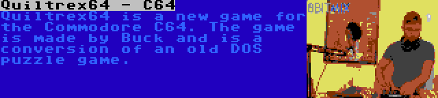 Quiltrex64 - C64 | Quiltrex64 is a new game for the Commodore C64. The game is made by Buck and is a conversion of an old DOS puzzle game.
