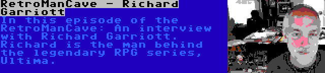 RetroManCave - Richard Garriott | In this episode of the RetroManCave: An interview with Richard Garriott. Richard is the man behind the legendary RPG series, Ultima.