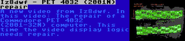 Iz8dwf - PET 4032 (2001N) repair | A new video from Iz8dwf. In this video: The repair of a Commodore PET 4032 (2001-32N) computer. This time the video display logic needs repair.
