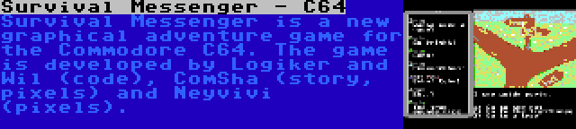 Survival Messenger - C64 | Survival Messenger is a new graphical adventure game for the Commodore C64. The game is developed by Logiker and Wil (code), ComSha (story, pixels) and Neyvivi (pixels).